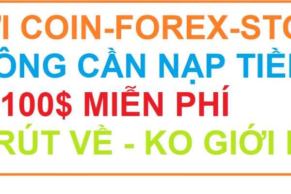 Miễn Phí 100$  ,giao dịch tiền lời rút về mà không có bất kỳ giới hạn nào !!!